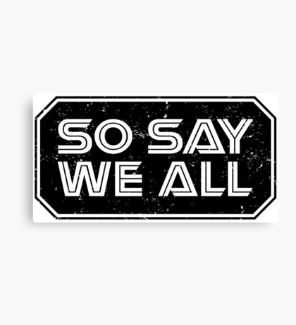 So Say We All (Black) Canvas Print