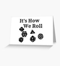 It's How We Roll - Dungeons and Dragons Greeting Card