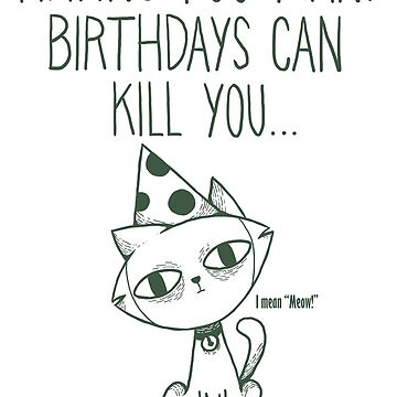 Having Too Many Birthdays Can Kill You by HeyD