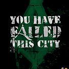 You have failed this city! by Sir-Ibbington