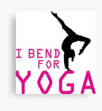 I bend for Yoga Canvas Print