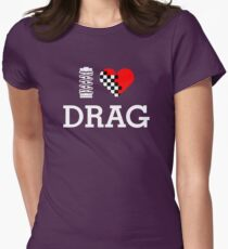 I Love DRAG (2) Womens Fitted T-Shirt