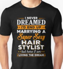 i never dreamed i'd end up marrying a supper sexy hair stylist Unisex T-Shirt