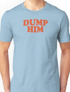 DUMP HIM - Britney Spears message tee Unisex T-Shirt