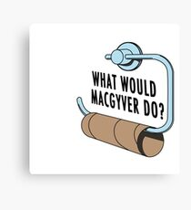 What Would MacGyver Do Canvas Print