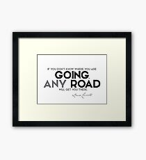 going any road - lewis carroll Framed Print