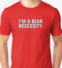 """I'm a bear necessity."" - gay couple's tshirt T-Shirt"