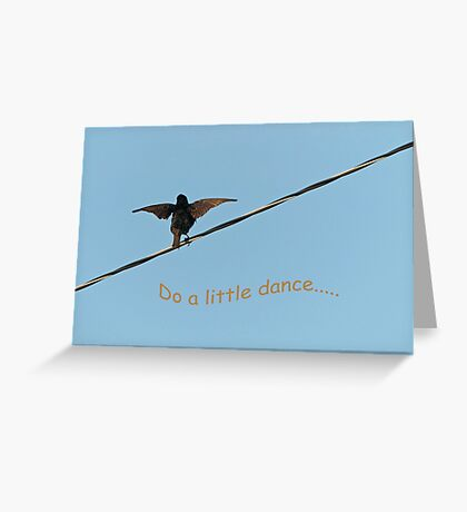 """""""Do a Little Dance.."""" Greeting Card Greeting Card"""