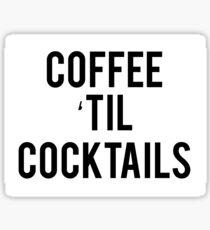 COFFEE 'TIL COCKTAILS Sticker