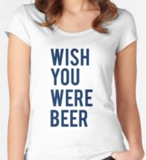 WISH YOU WERE BEER Women's Fitted Scoop T-Shirt