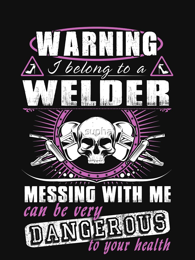 Awesome Funny T Shirt Design For Welder T Shirt By Supha Redbubble