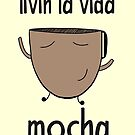 Livin La Vida Mocha by Rizwanb