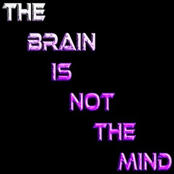 The Brain Is Not The Mind by Dee-Vigga