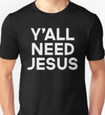 Y'all Need Jesus Funny Quote Unisex T-Shirt