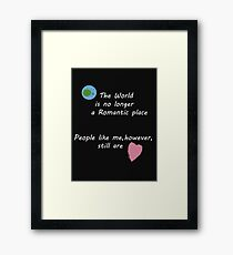 People Like Me (Still A Romantic)  Framed Print