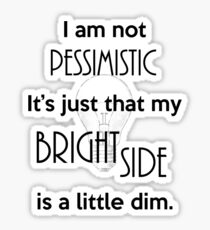 Not Pessimistic Just a Dim Bright Side Sticker