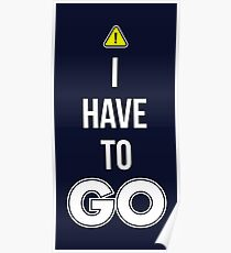 I Have To GO - Cool Gamer T shirt Poster