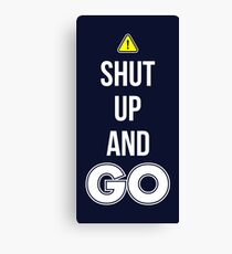 Shut Up And GO - Cool Gamer T shirt Canvas Print