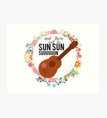 Sun Sun Sun Art Print