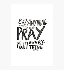 Dont Worry, Pray Photographic Print