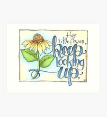 Hey Little Flower, Keep Looking Up Art Print