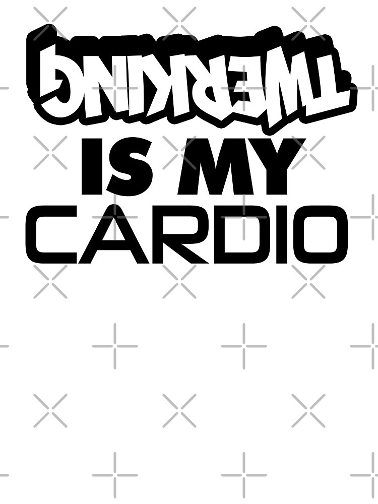 TWERKING IS MY CARDIO by themarvdesigns