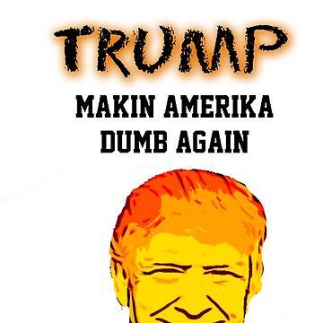 Making America Dumb Again by 1termtony