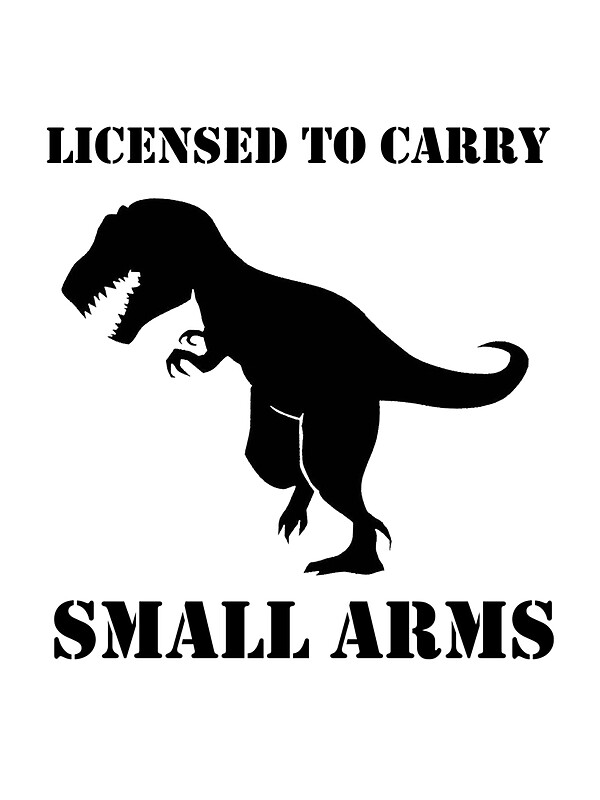 T rex funny licensed to carry small arms by evolucion