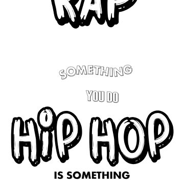 Rap Is Something You Do, HipHop Is Something You Live (Black T-Shirt) by DesiHipHop