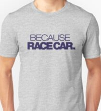 BECAUSE RACE CAR (4) T-Shirt