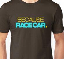 BECAUSE RACE CAR (3) Unisex T-Shirt