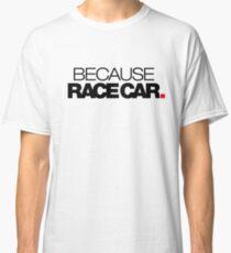 BECAUSE RACE CAR (2) Classic T-Shirt
