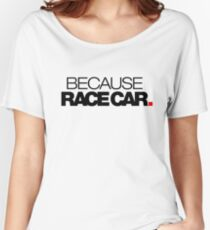 BECAUSE RACE CAR (2) Women's Relaxed Fit T-Shirt