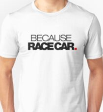 BECAUSE RACE CAR (2) Unisex T-Shirt