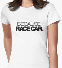 BECAUSE RACE CAR (2) Tailliertes T-Shirt für Frauen