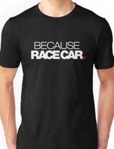 BECAUSE RACE CAR (1) Unisex T-Shirt