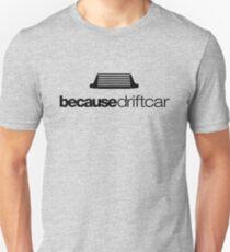 Because drift car (4) T-Shirt