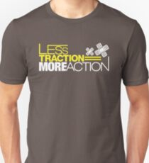 Less traction = More action (5) T-Shirt