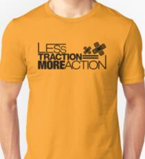 Less traction = More action (4) T-Shirt