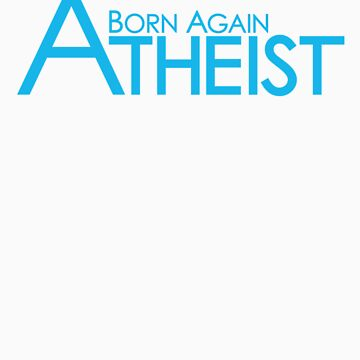 Born Again Atheist by terrycitizen