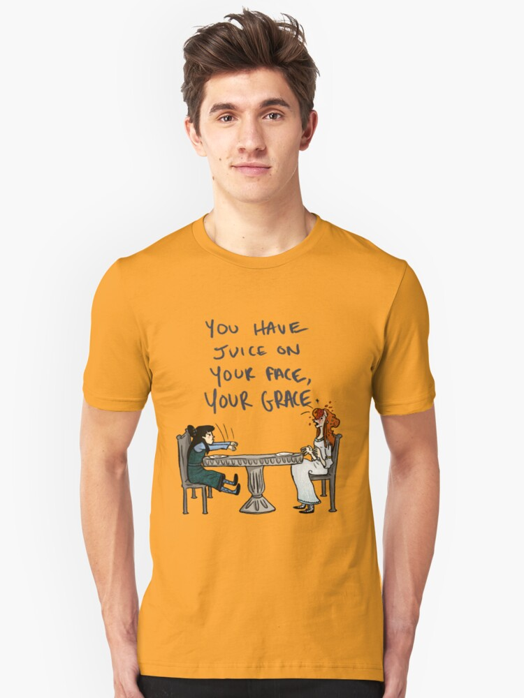 You Have Juice on Your Face Unisex T-Shirt Front