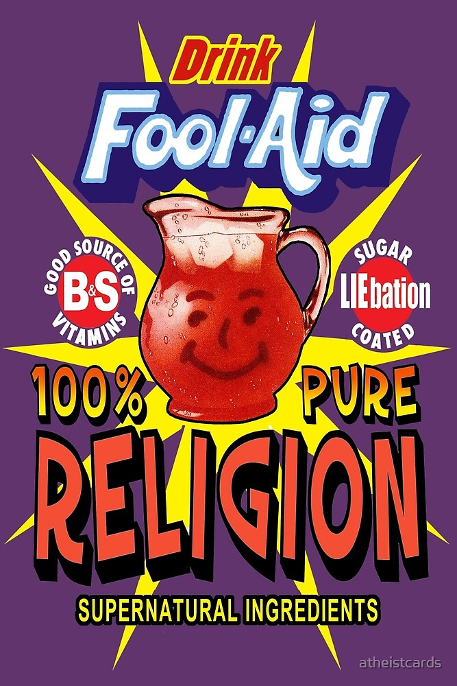 Religion is Fool-Aid! (Dark background) by atheistcards