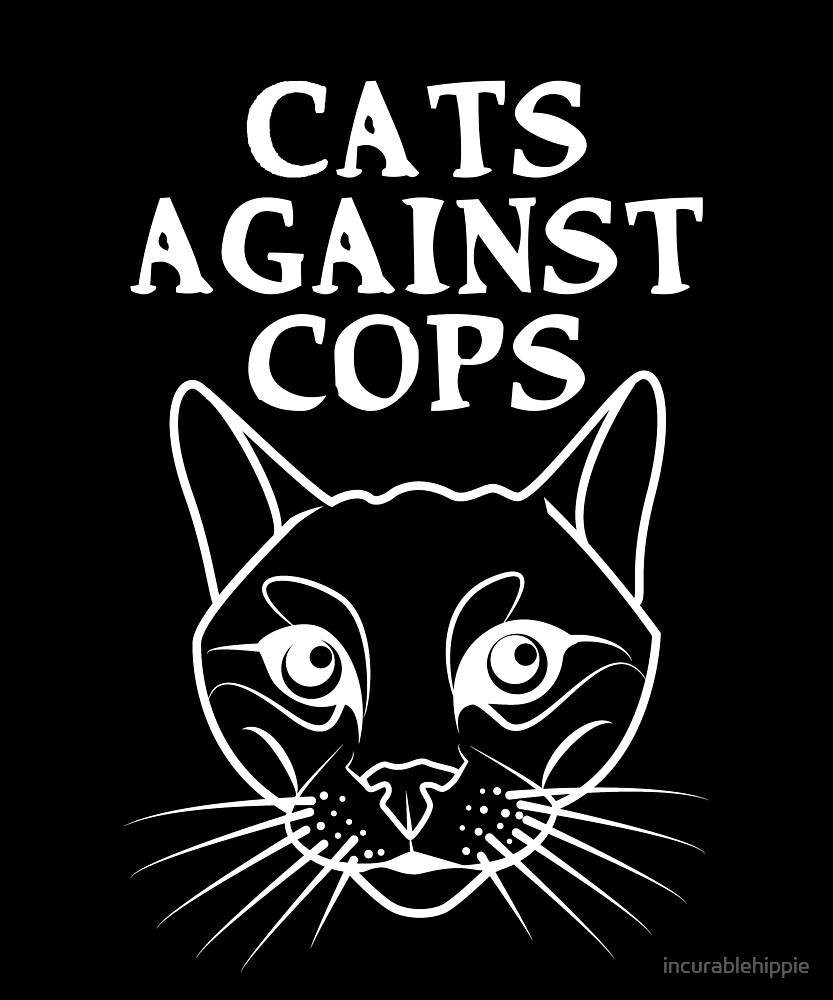 Cats against cops for the ACAB activist by incurablehippie