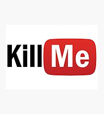 Kill Me - YouTube Parody Photographic Print