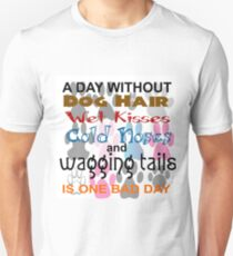 DAY WITHOUT DOG HAIR, WET KISSES, COLD NOSES, WAGGING TAILS - BAD Unisex T-Shirt