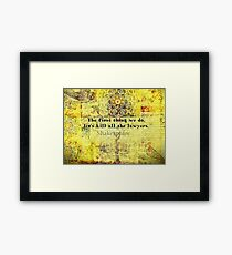 Shakespeare lawyer quote   Framed Print