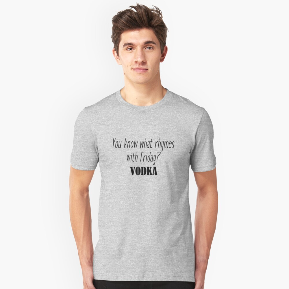 ¿Sabes qué rima con Friday? Vodka Camiseta ajustada