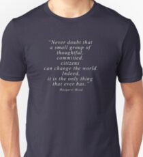 """Never doubt that a small group of thoughtful, committed, citizens can change the world. Indeed, it is the only thing that ever has."" Quote .  Slim Fit T-Shirt"