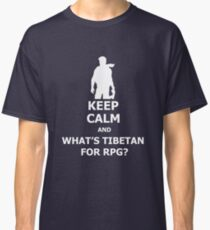 Keep Calm And What's Tibetan For RPG? White Classic T-Shirt
