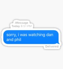 sorry, i was watching dan and phil Sticker